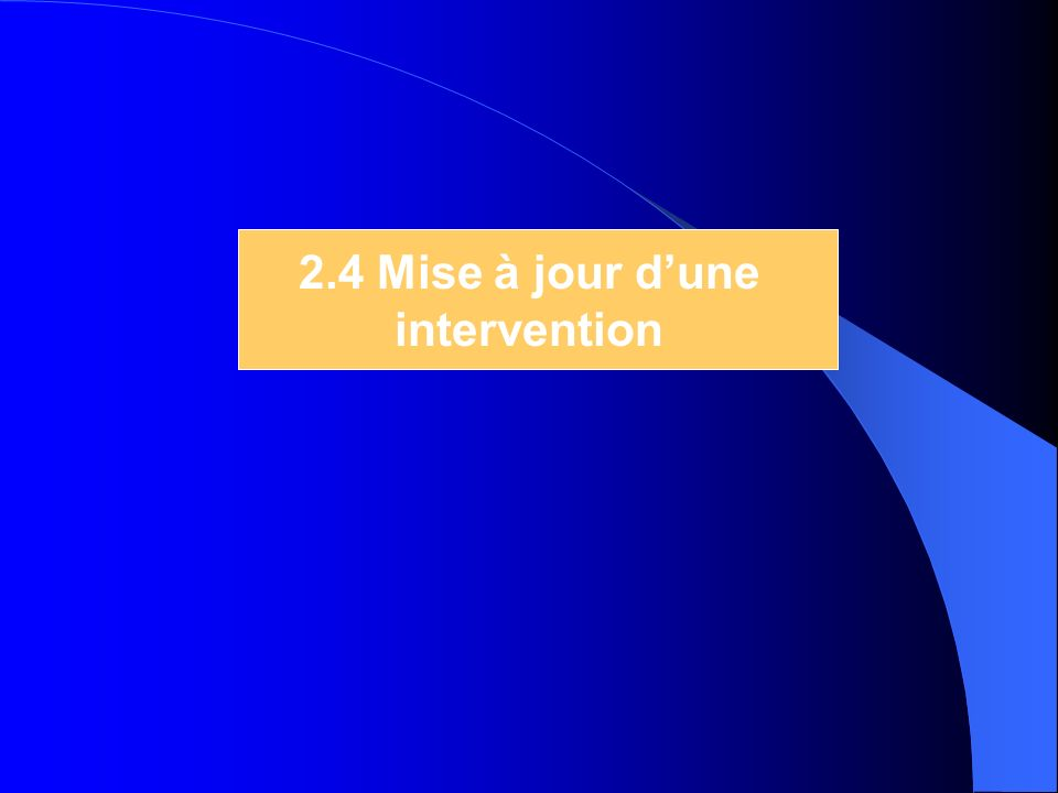 2.4 Mise à jour dune intervention