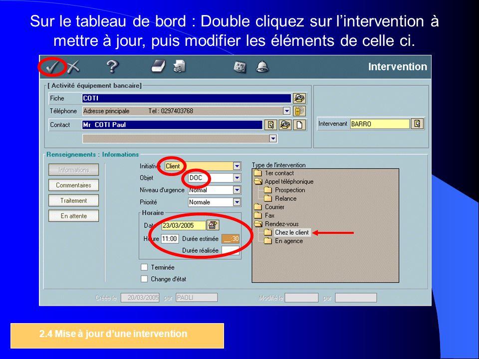 Sur le tableau de bord : Double cliquez sur lintervention à mettre à jour, puis modifier les éléments de celle ci.