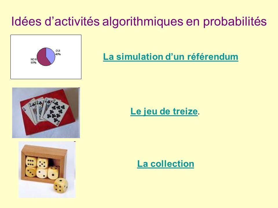 Idées dactivités algorithmiques en probabilités Le jeu de treize Le jeu de treize. La collection La simulation dun référendum