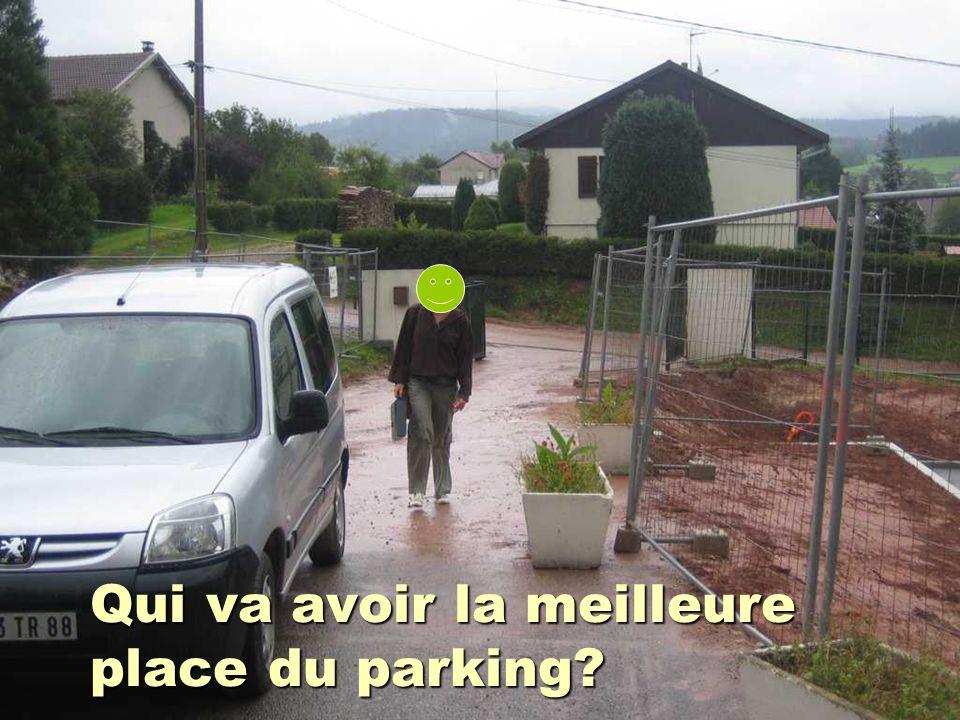 Qui va avoir la meilleure place du parking?