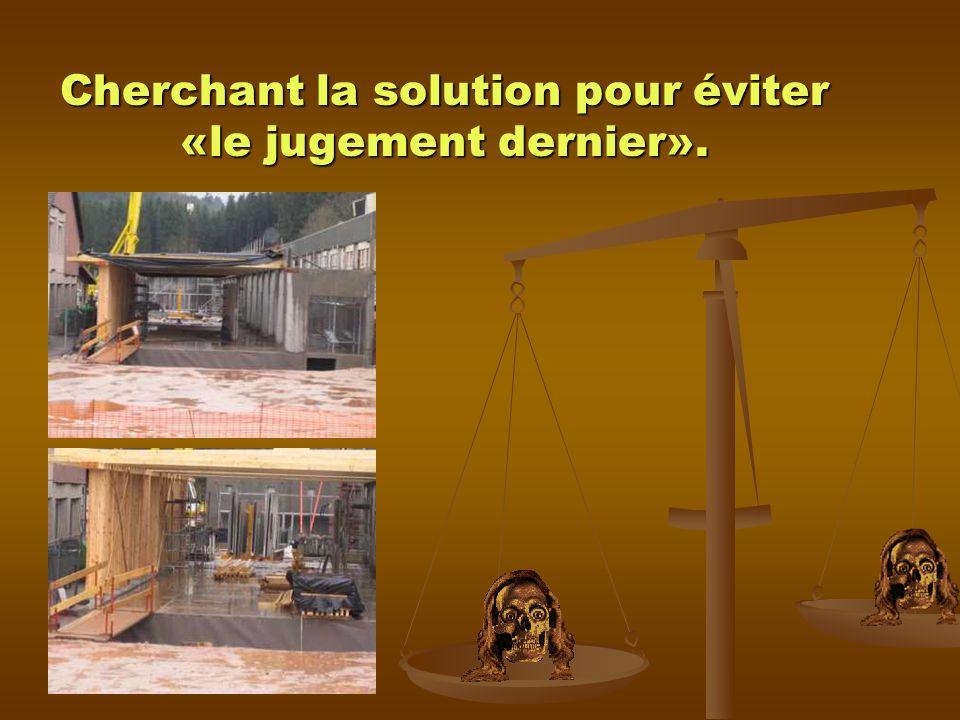 Cherchant la solution pour éviter «le jugement dernier».