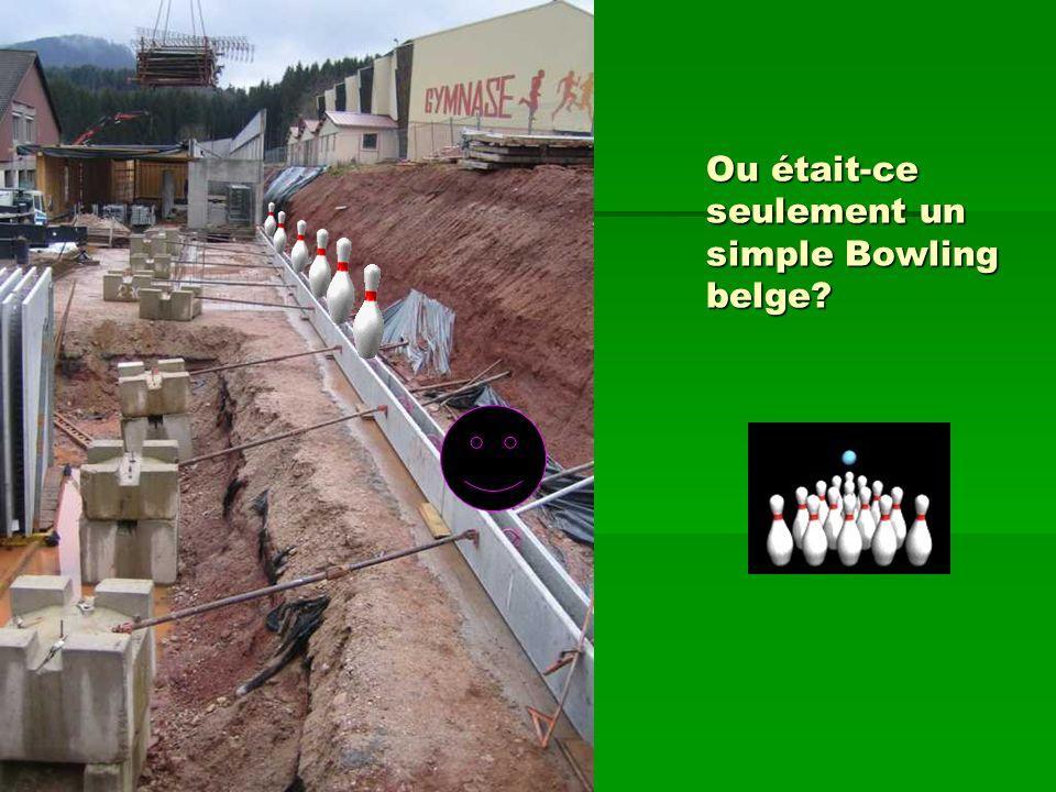 Ou était-ce seulement un simple Bowling belge?