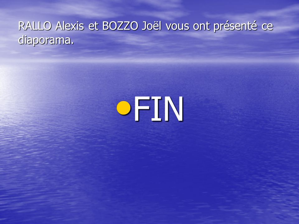 RALLO Alexis et BOZZO Joël vous ont présenté ce diaporama. FIN