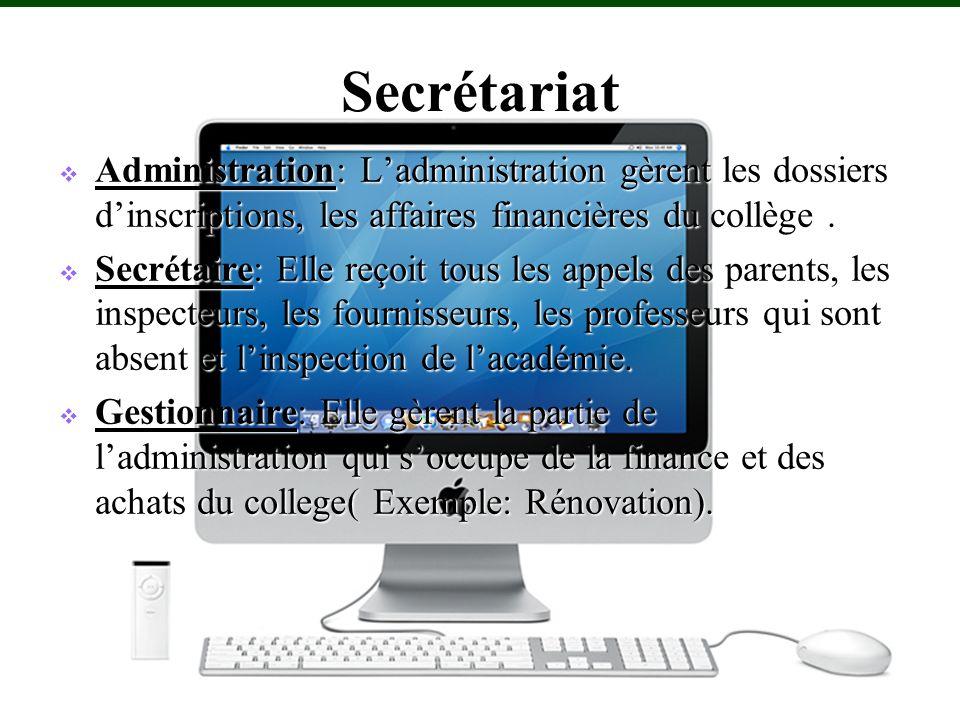 Secrétariat Administration: Ladministration gèrent les dossiers dinscriptions, les affaires financières du collège.