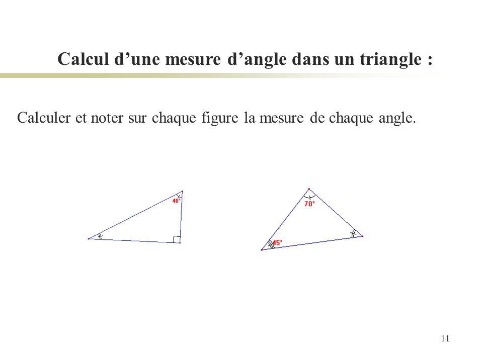 11 Calcul dune mesure dangle dans un triangle : Calculer et noter sur chaque figure la mesure de chaque angle.