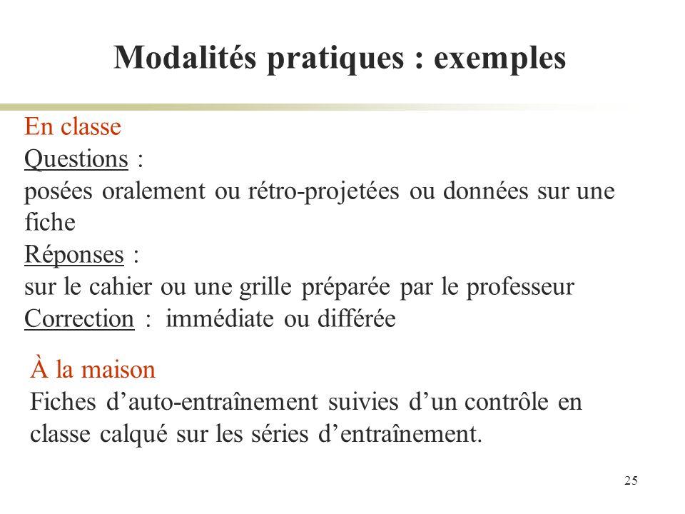 25 Modalités pratiques : exemples En classe Questions : posées oralement ou rétro-projetées ou données sur une fiche Réponses : sur le cahier ou une g