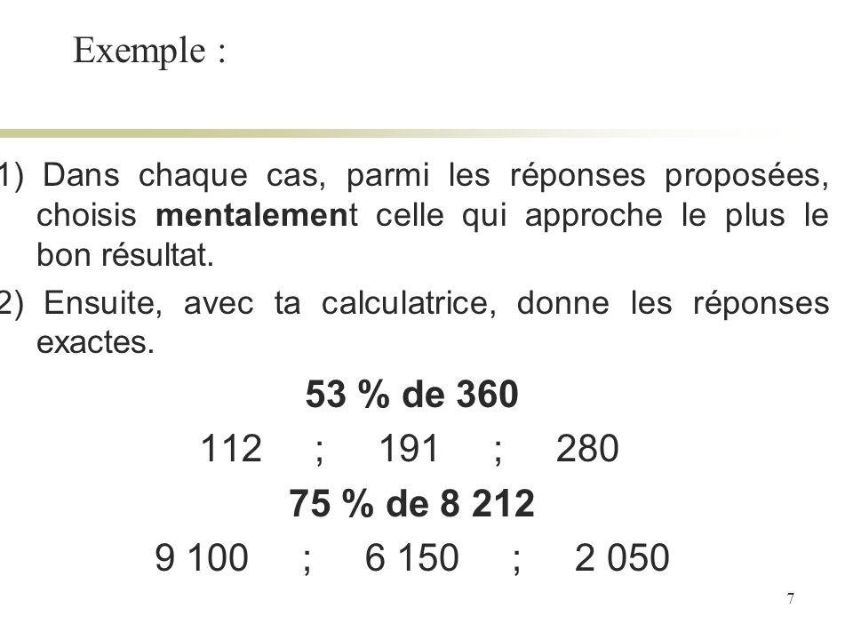 7 1) Dans chaque cas, parmi les réponses proposées, choisis mentalement celle qui approche le plus le bon résultat. 2) Ensuite, avec ta calculatrice,