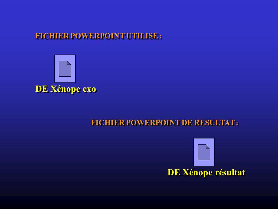 FICHIER POWERPOINT UTILISE : DE Xénope exo DE Xénope résultat FICHIER POWERPOINT DE RESULTAT :