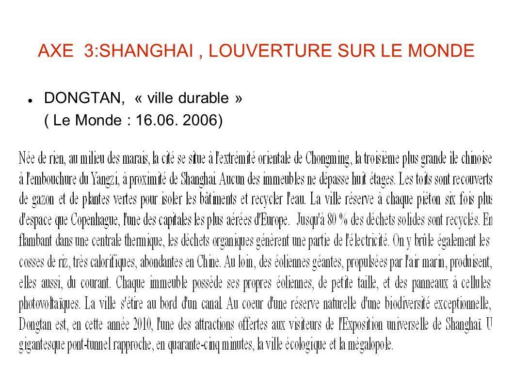 AXE 3:SHANGHAI, LOUVERTURE SUR LE MONDE DONGTAN, « ville durable » ( Le Monde : 16.06. 2006)