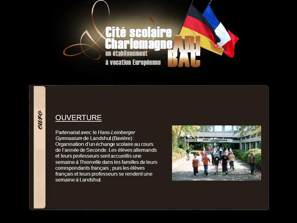 OUVERTURE Partenariat avec le Hans-Leinberger Gymnasium de Landshut (Bavière) : Organisation dun échange scolaire au cours de lannée de Seconde. Les é