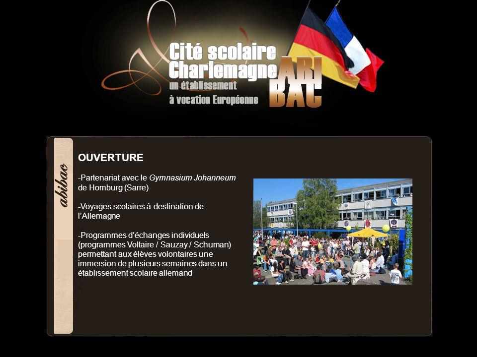 OUVERTURE -Partenariat avec le Gymnasium Johanneum de Homburg (Sarre) -Voyages scolaires à destination de lAllemagne -Programmes déchanges individuels