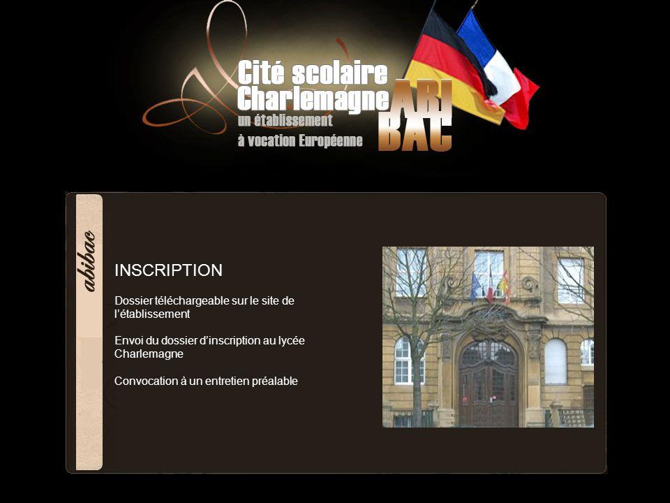 INSCRIPTION Dossier téléchargeable sur le site de létablissement Envoi du dossier dinscription au lycée Charlemagne Convocation à un entretien préalab