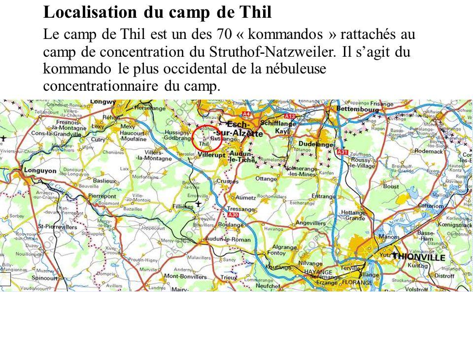 Localisation du camp de Thil Le camp de Thil est un des 70 « kommandos » rattachés au camp de concentration du Struthof-Natzweiler. Il sagit du komman