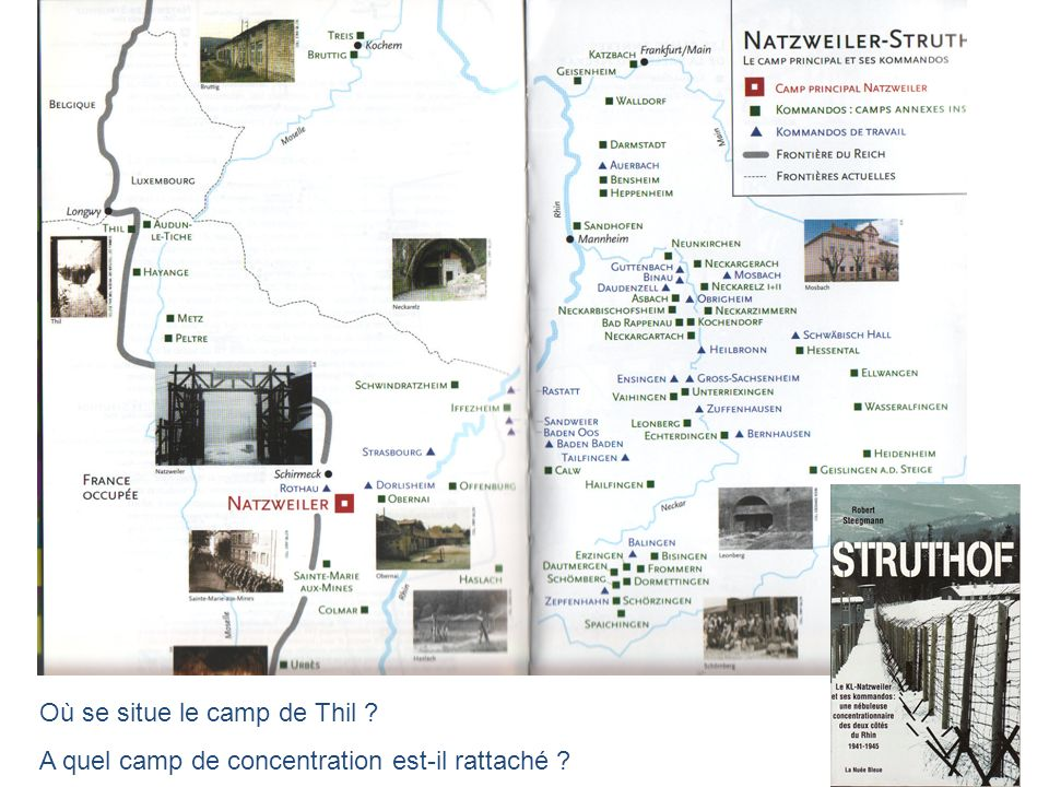 Fonction du camp Désigné sous le nom de camp de travail de Erz , le camp de Thil-Longwy, a, selon toute vraisemblance, fonctionné du 10 mai 1944 jusqu au mois de septembre de la même année, date de son évacuation due à l avance des armées alliées.