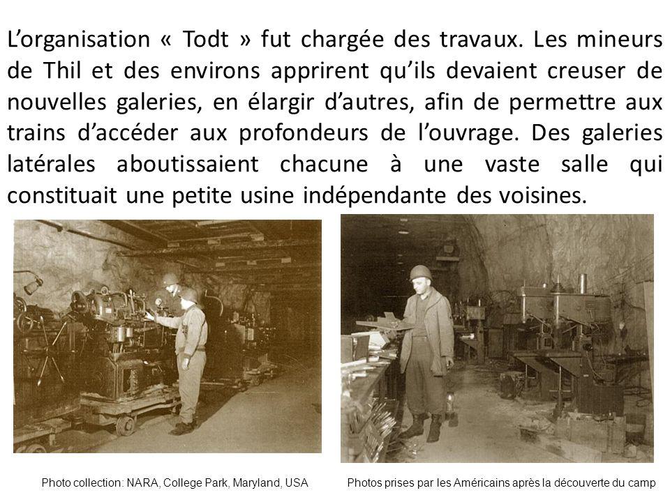 Lorganisation « Todt » fut chargée des travaux. Les mineurs de Thil et des environs apprirent quils devaient creuser de nouvelles galeries, en élargir