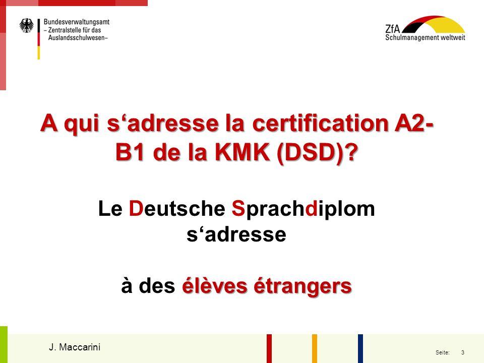 3 Seite: A qui sadresse la certification A2- B1 de la KMK (DSD)? Le Deutsche Sprachdiplom sadresse élèves étrangers à des élèves étrangers J. Maccarin
