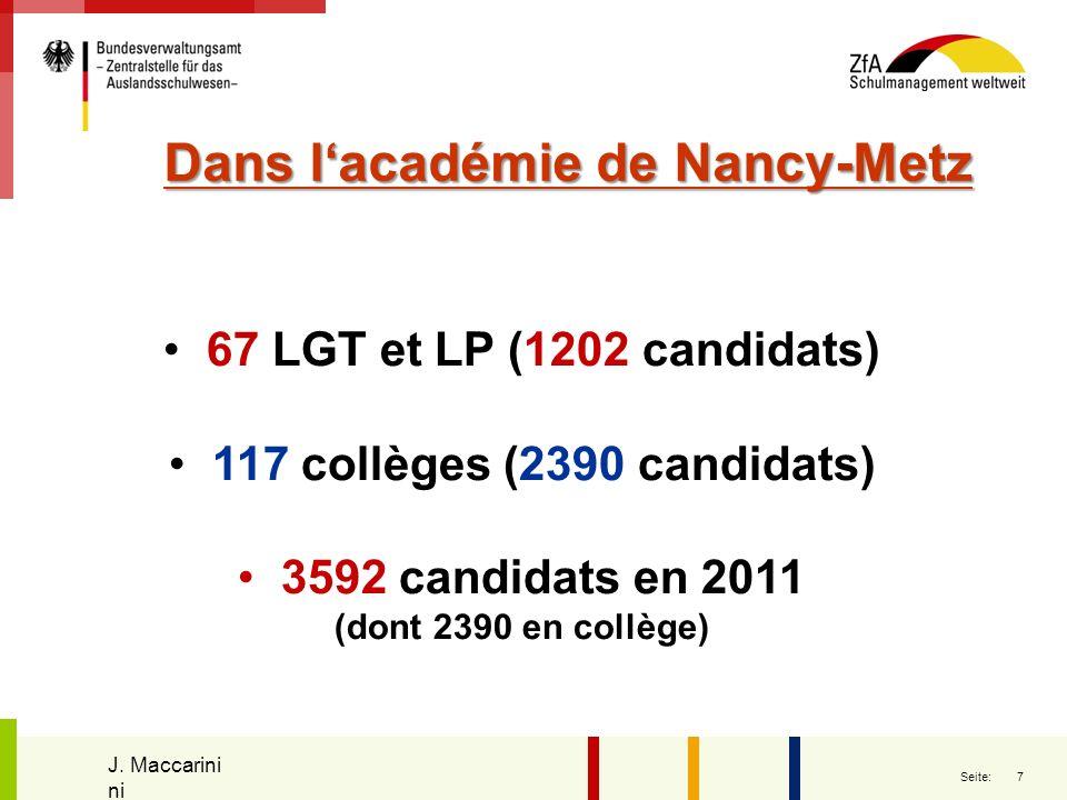 7 Seite: Dans lacadémie de Nancy-Metz Dans lacadémie de Nancy-Metz 67 LGT et LP (1202 candidats) 117 collèges (2390 candidats) 3592 candidats en 2011