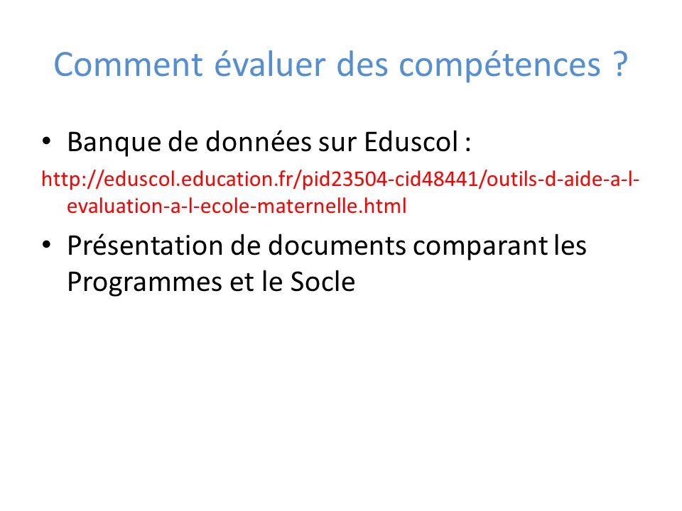 Comment évaluer des compétences ? Banque de données sur Eduscol : http://eduscol.education.fr/pid23504-cid48441/outils-d-aide-a-l- evaluation-a-l-ecol
