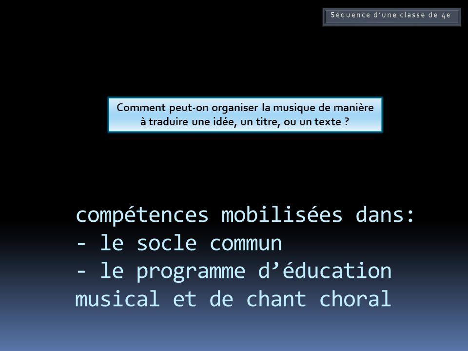 compétences mobilisées dans: - le socle commun - le programme déducation musical et de chant choral Comment peut-on organiser la musique de manière à traduire une idée, un titre, ou un texte ?