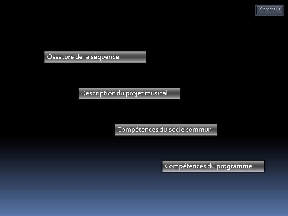 Ossature de la séquence Description du projet musical Compétences du socle commun Compétences du programme Sommaire