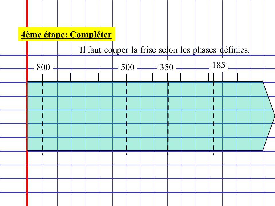 800 4ème étape: Compléter Il faut couper la frise selon les phases définies. 500350 185