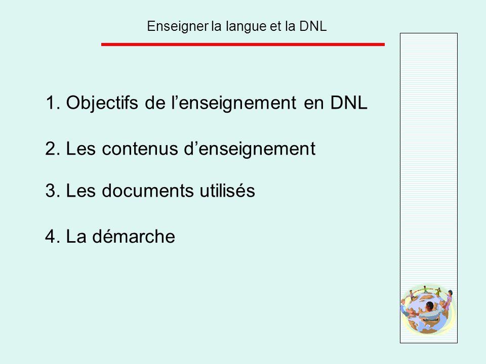 Enseigner la langue et la DNL 1. Objectifs de lenseignement en DNL 2. Les contenus denseignement 3. Les documents utilisés 4. La démarche