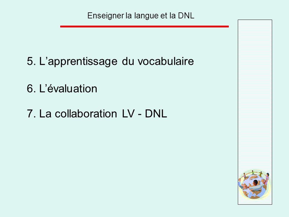 Enseigner la langue et la DNL 5. Lapprentissage du vocabulaire 6. Lévaluation 7. La collaboration LV - DNL