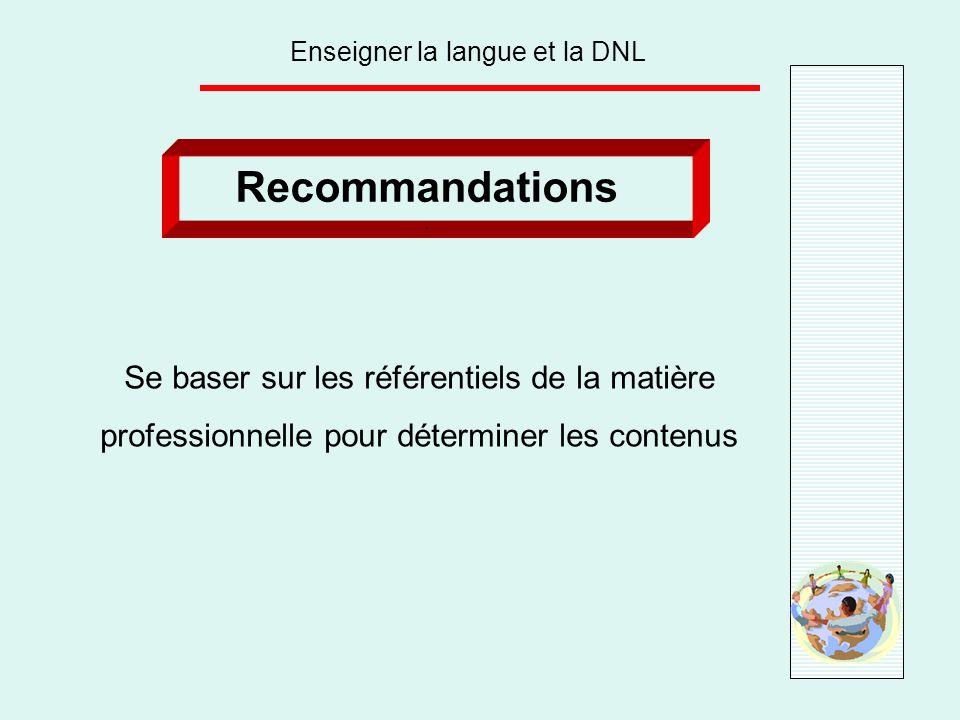Enseigner la langue et la DNL Recommandations. Se baser sur les référentiels de la matière professionnelle pour déterminer les contenus