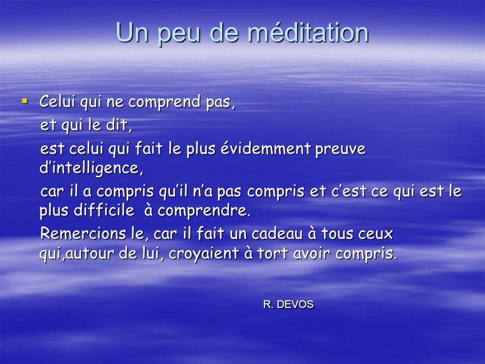 Un peu de méditation Celui qui ne comprend pas, Celui qui ne comprend pas, et qui le dit, et qui le dit, est celui qui fait le plus évidemment preuve