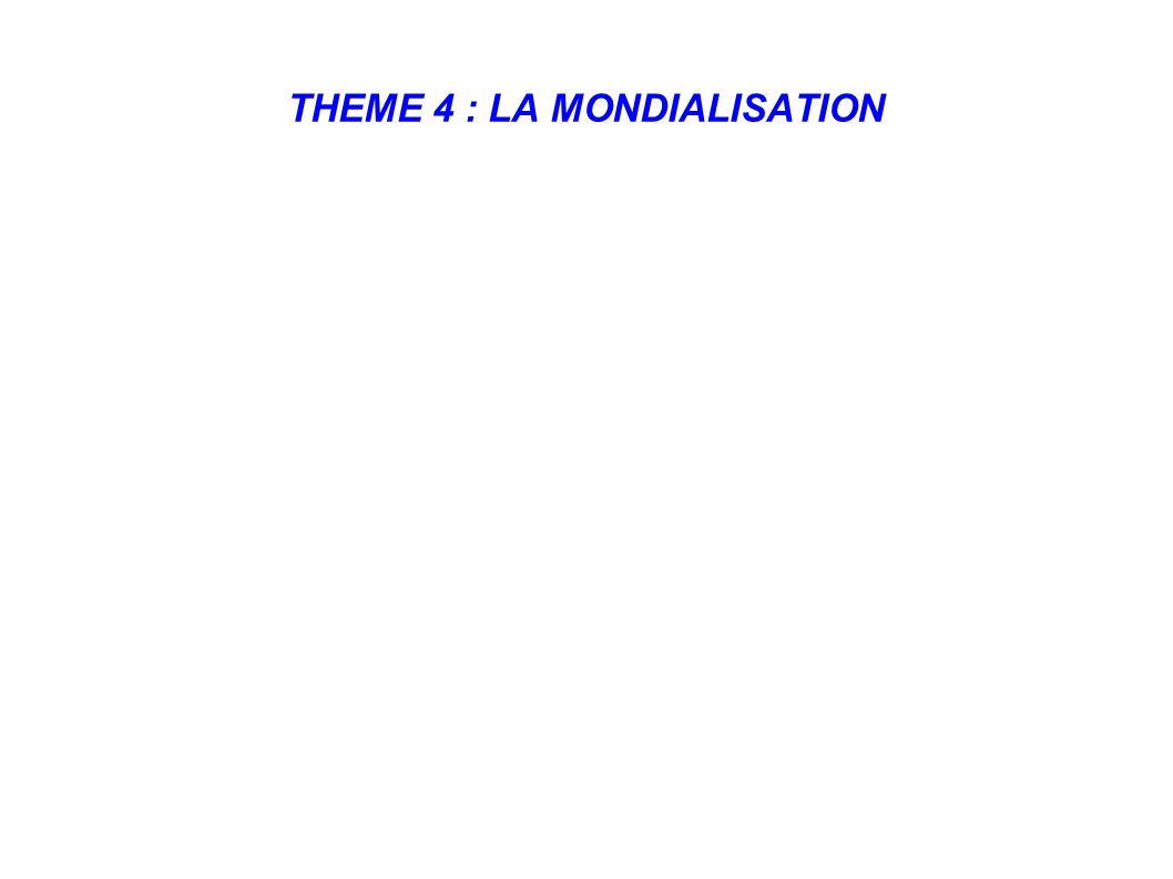 THEME 4 : LA MONDIALISATION
