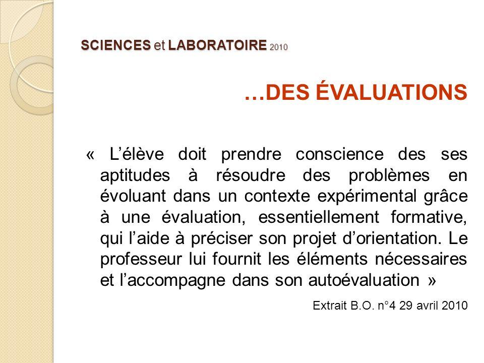 SCIENCES et LABORATOIRE 2010 …DES ÉVALUATIONS « Lélève doit prendre conscience des ses aptitudes à résoudre des problèmes en évoluant dans un contexte