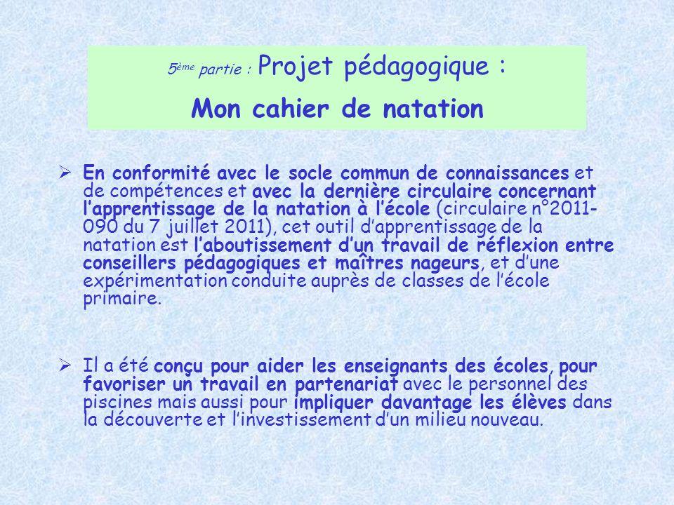 5 ème partie : Projet pédagogique : Mon cahier de natation En conformité avec le socle commun de connaissances et de compétences et avec la dernière c
