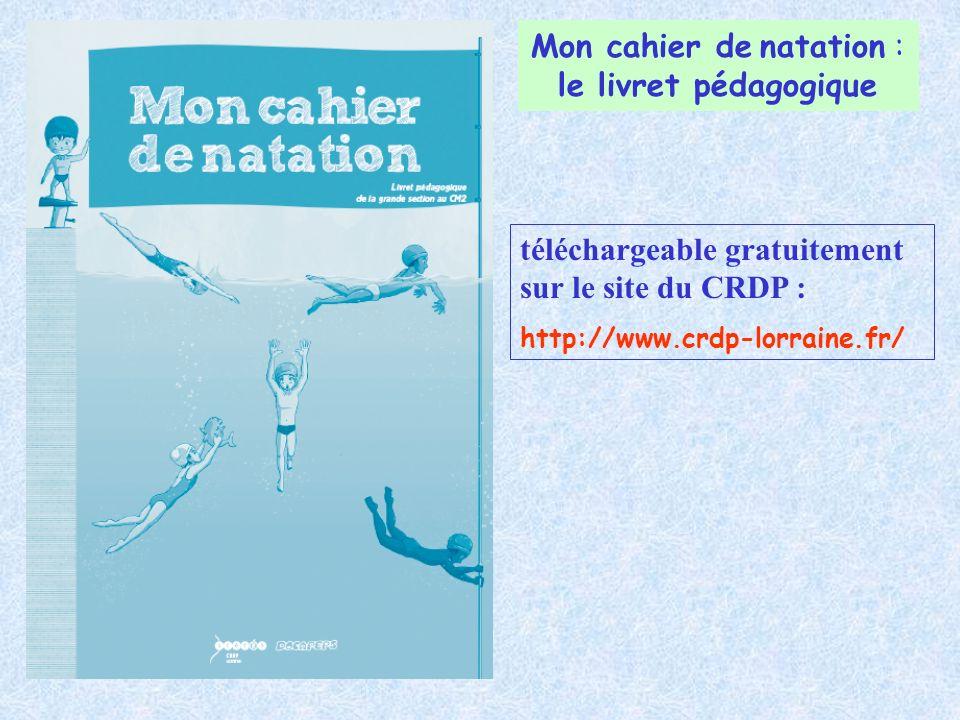 Mon cahier de natation : le livret pédagogique téléchargeable gratuitement sur le site du CRDP : http://www.crdp-lorraine.fr/