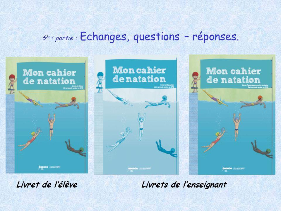 6 ème partie : Echanges, questions – réponses. Livret de lélèveLivrets de lenseignant