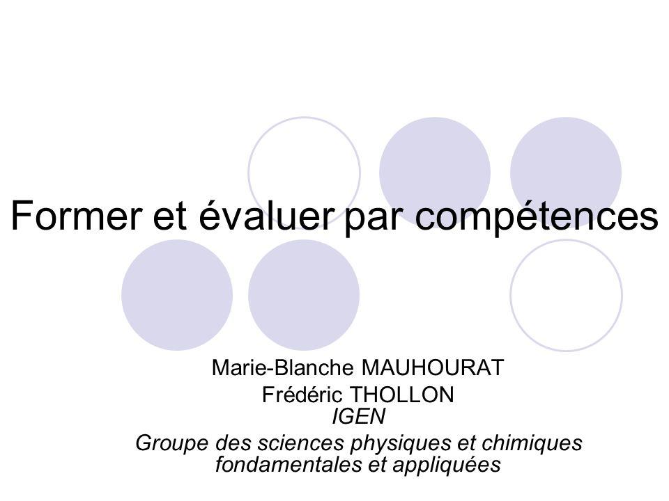 Former et évaluer par compétences Marie-Blanche MAUHOURAT Frédéric THOLLON IGEN Groupe des sciences physiques et chimiques fondamentales et appliquées