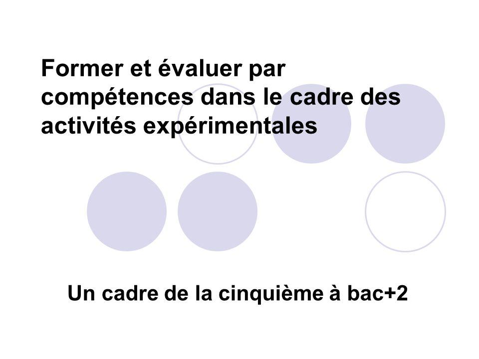 Former et évaluer par compétences dans le cadre des activités expérimentales Un cadre de la cinquième à bac+2