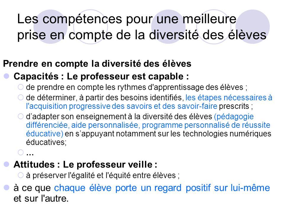 Les compétences pour une meilleure prise en compte de la diversité des élèves Prendre en compte la diversité des élèves Capacités : Le professeur est