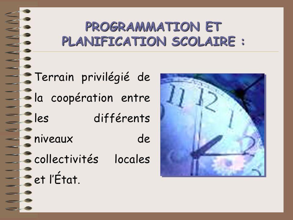 Terrain privilégié de la coopération entre les différents niveaux de collectivités locales et lÉtat. PROGRAMMATION ET PLANIFICATION SCOLAIRE :