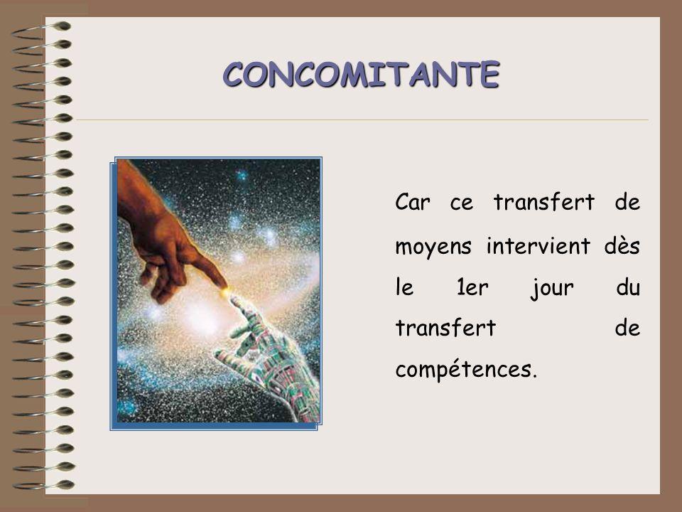CONCOMITANTE Car ce transfert de moyens intervient dès le 1er jour du transfert de compétences.