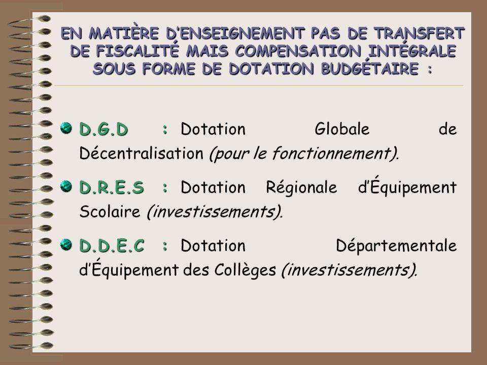 D.G.D: D.G.D: Dotation Globale de Décentralisation (pour le fonctionnement). D.R.E.S : D.R.E.S :Dotation Régionale dÉquipement Scolaire (investissemen
