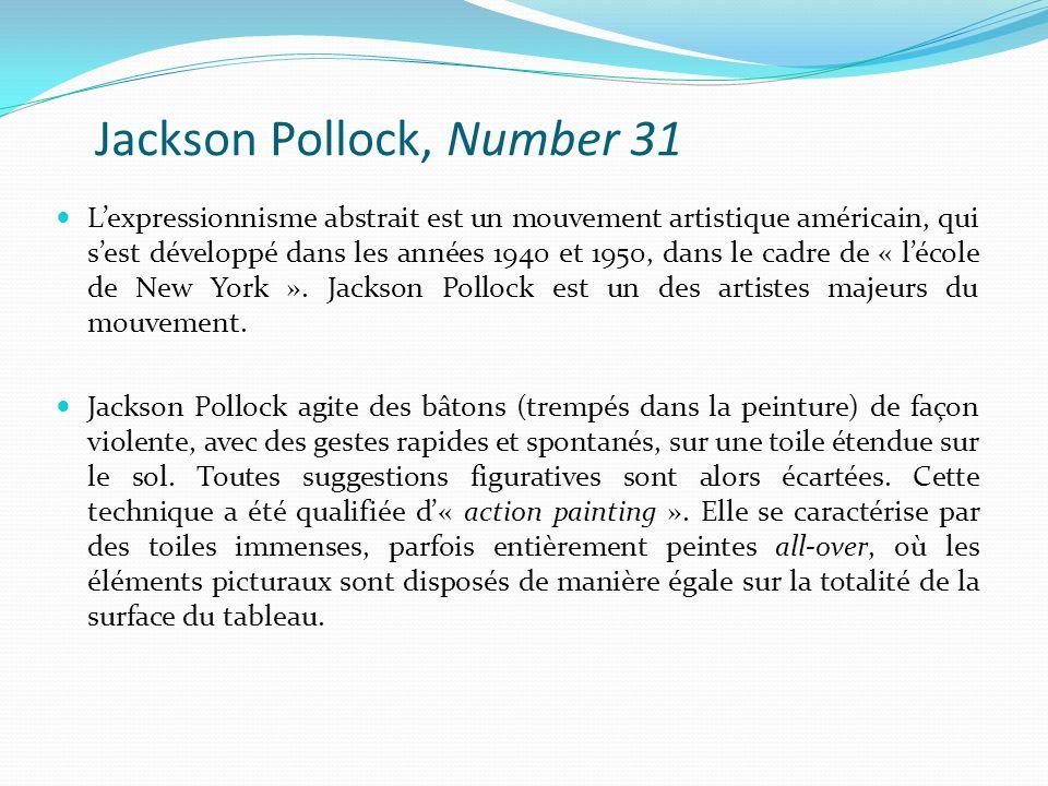 Jackson Pollock, Number 31 Lexpressionnisme abstrait est un mouvement artistique américain, qui sest développé dans les années 1940 et 1950, dans le c