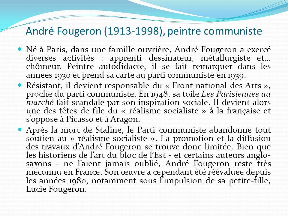 André Fougeron (1913-1998), peintre communiste Né à Paris, dans une famille ouvrière, André Fougeron a exercé diverses activités : apprenti dessinateu