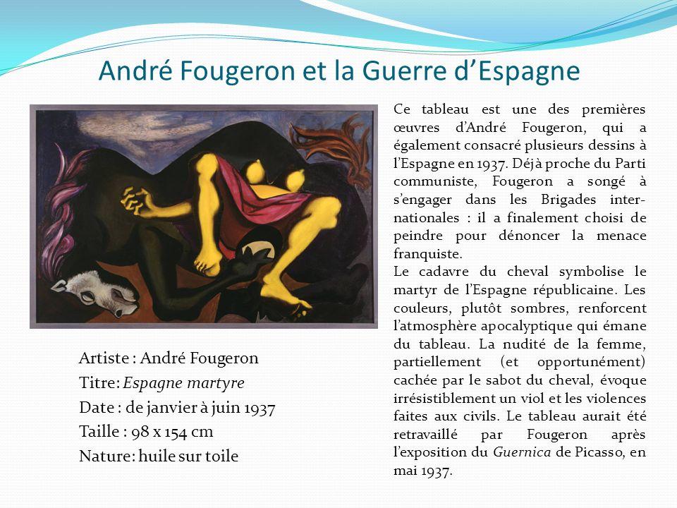 André Fougeron et la Guerre dEspagne Artiste : André Fougeron Titre: Espagne martyre Date : de janvier à juin 1937 Taille : 98 x 154 cm Nature: huile