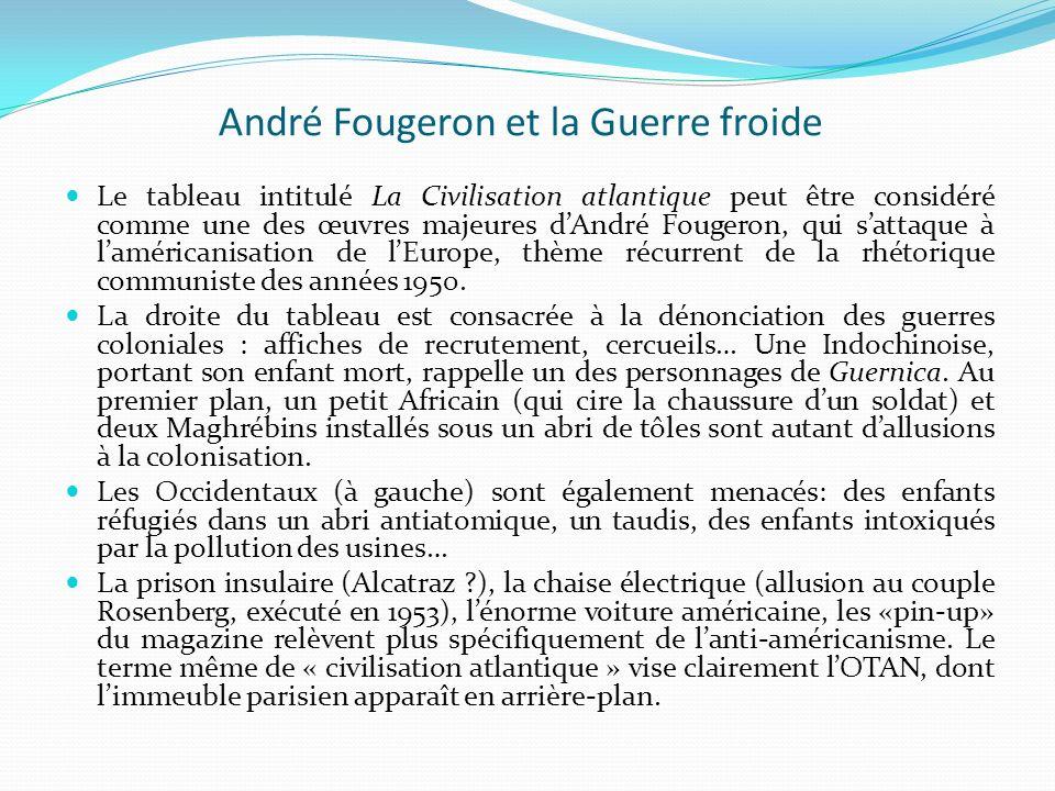 André Fougeron et la Guerre froide Le tableau intitulé La Civilisation atlantique peut être considéré comme une des œuvres majeures dAndré Fougeron, q