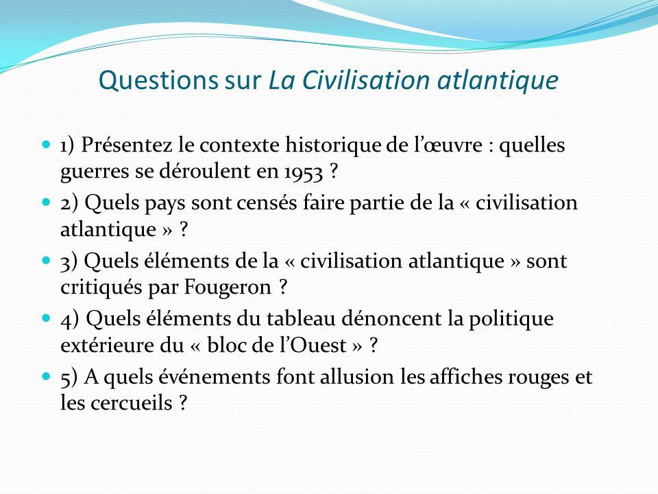 Questions sur La Civilisation atlantique 1) Présentez le contexte historique de lœuvre : quelles guerres se déroulent en 1953 ? 2) Quels pays sont cen