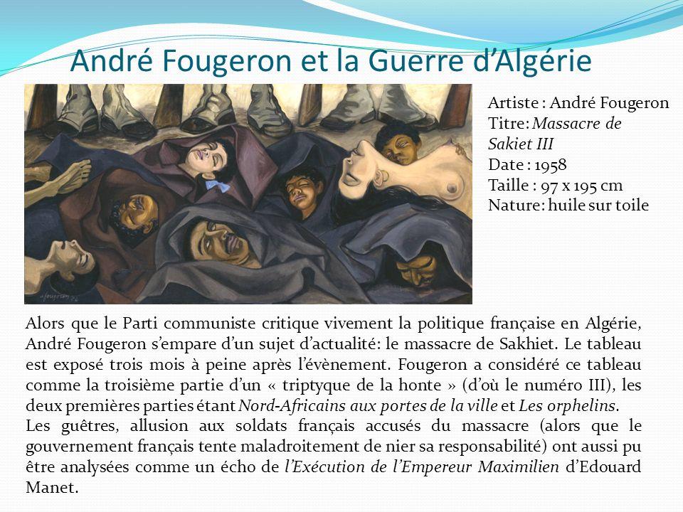 André Fougeron et la Guerre dAlgérie Artiste : André Fougeron Titre: Massacre de Sakiet III Date : 1958 Taille : 97 x 195 cm Nature: huile sur toile A