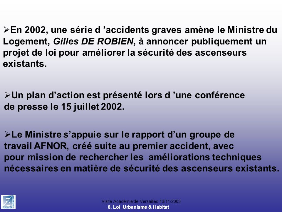 Visite Académie de Versailles 13/11/2003 En 2002, une série d accidents graves amène le Ministre du Logement, Gilles DE ROBIEN, à annoncer publiquemen