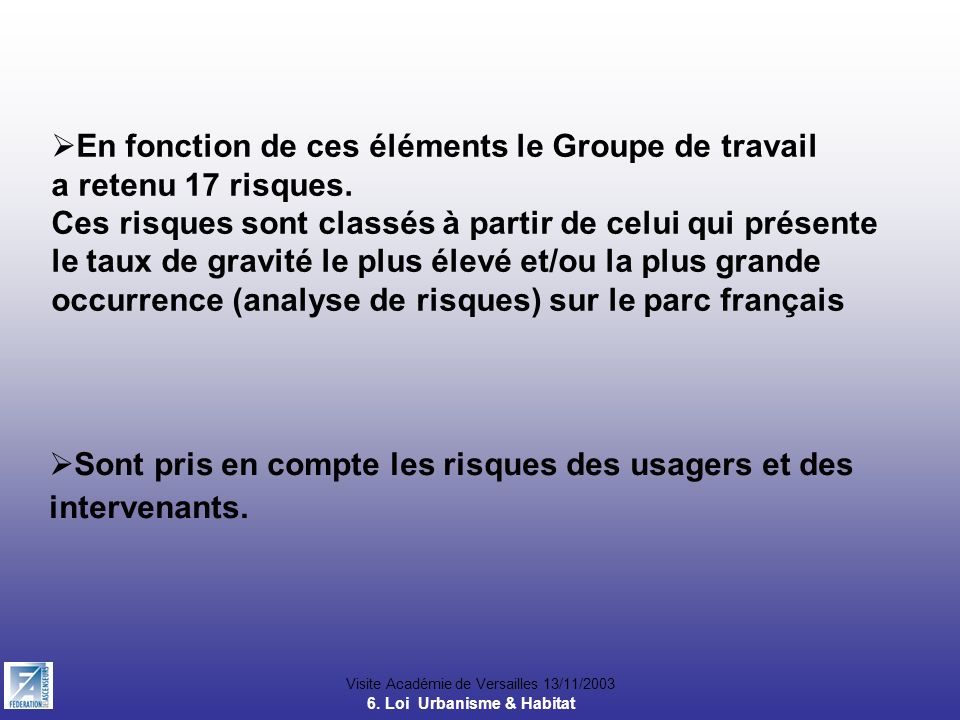 Visite Académie de Versailles 13/11/2003 En fonction de ces éléments le Groupe de travail a retenu 17 risques. Ces risques sont classés à partir de ce