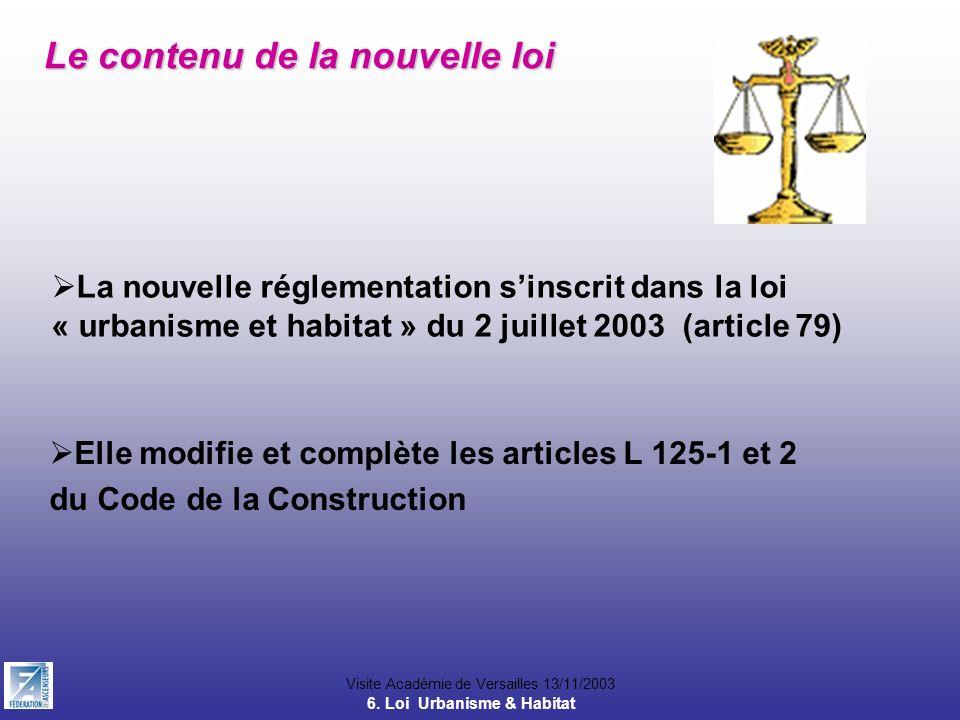 Visite Académie de Versailles 13/11/2003 Le contenu de la nouvelle loi La nouvelle réglementation sinscrit dans la loi « urbanisme et habitat » du 2 j