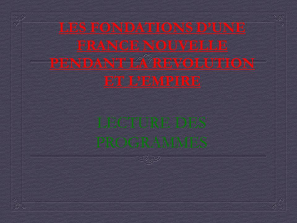 LES FONDATIONS DUNE FRANCE NOUVELLE PENDANT LA REVOLUTION ET LEMPIRE LECTURE DES PROGRAMMES